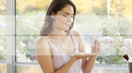 hoe verzorg je een onzuivere huid op een natuurlijke manier